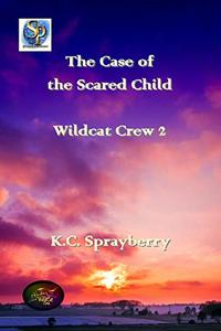 The Case of the Scared Child (Wildcat Crew Book 2)