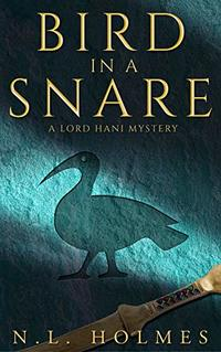 Bird in a Snare (The Lord Hani Mysteries Book 1) - Published on Mar, 2020