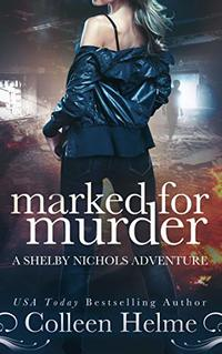 Marked for Murder: A Shelby Nichols Mystery Adventure (Shelby Nichols Adventure Book 12) - Published on May, 2019