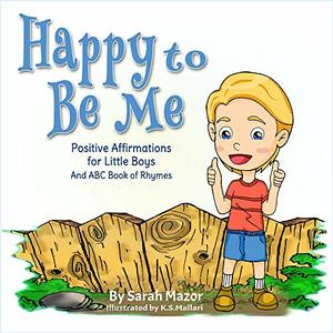 Happy to Be Me: Positive Affirmations for Little Boys: An ABC Book of Rhymes (Bedtime with a Smile 2) - Published on Jan, 2014