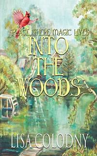 Place Where Magic Lives: Into the Woods (A Place Where Magic Lives Series)