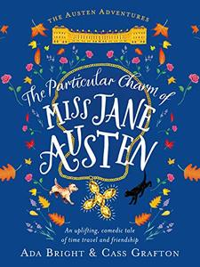 The Particular Charm of Miss Jane Austen: An uplifting, comedic tale of time travel and friendship (Austen Adventures Book 1) - Published on Sep, 2019