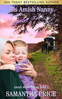 His Amish Nanny (Amish Christian Romance Novel): New and Lengthened 2018 edition Amish Maids (Amish Maids Trilogy Book 1) - Published on Nov, 2018
