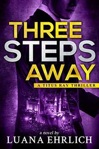 Three Steps Away: A Titus Ray Thriller - Published on Apr, 2020