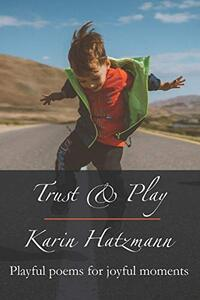 Trust and Play: Playful poems for joyful moments