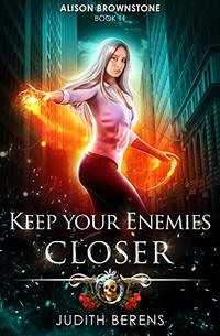Keep Your Enemies Closer: An Urban Fantasy Action Adventure (Alison Brownstone Book 11)