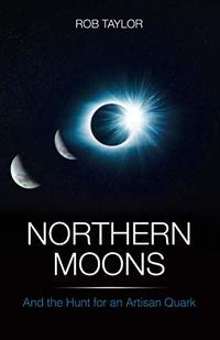 Northern Moons: And the Hunt for an Artisan Quark
