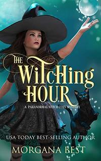 The Witching Hour: A Paranormal Witch Cozy Mystery (His Ghoul Friday Book 2) - Published on Apr, 2019