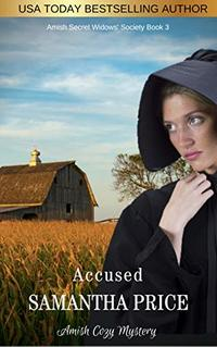 Accused: Amish Mystery (Amish Secret Widows' Society Book 3) - Published on Oct, 2014