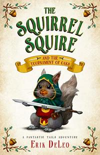 The Squirrel Squire: and the Tournament of Oaks (A Fantastic Tails Adventure Book 1) - Published on Dec, 2018