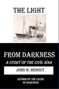 The Light from Darkness: A Story of the Civil War