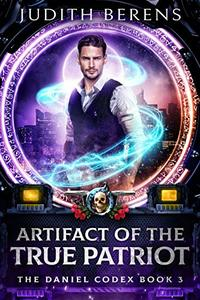 Artifact Of The True Patriot: An Urban Fantasy Action Adventure (The Daniel Codex Book 3)