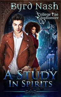 A Study in Spirits: A College Fae magic series #2 - Published on Mar, 2020