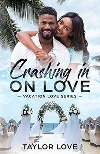 Crashing In On Love (Vacation Love Series Book 1) - Published on Feb, 2019