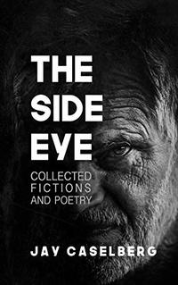 The Side Eye: Collected Fictions and Poetry