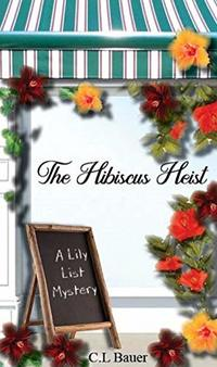 The Hibiscus Heist: A Lily List Mystery (Lily List Mysteries Book 2) - Published on Sep, 2019