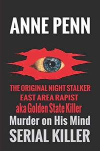 Murder On His Mind The Case of The Original Night Stalker aka East Area Rapist - A Family Member Speaks
