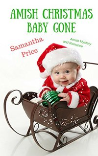 Amish Christmas Baby Gone: Amish Mystery and Romance (Amish Baby Collection Book Book 6)