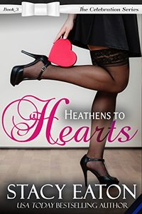 Heathens to Hearts: The Celebration Series, Book 3 - Published on Jan, 2017