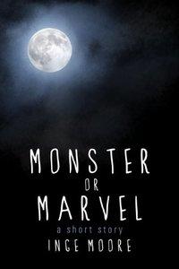 Monster or Marvel: A Short Story