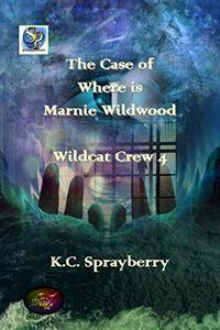 The Case of Where is Marnie Wildwood? (Wildcat Crew Book 4)