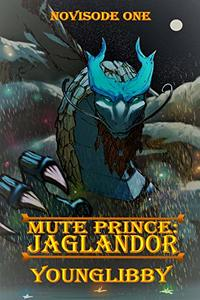 Mute Prince: Jaglandor: Novisode 1 of the Mute Prince Saga
