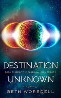 Destination Unknown: YA version. This is not a revenge battle, It is a universal intervention. (The Earth's Angels Trilogy Book 3) - Published on Jul, 2020