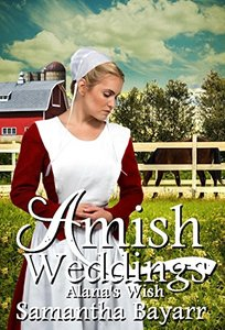 Amish Weddings: Amish Romance: Alana's Wish (Amish Wedding Romance Book 4)