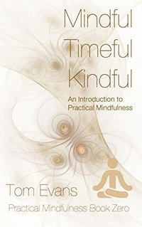 Mindful Timeful Kindful: An Introduction to Practical Mindfulness - Published on Sep, 2015
