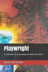 Playwright: A collection of screenplays by Dean Hernando