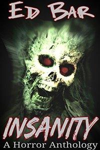 Insanity: A Horror Anthology