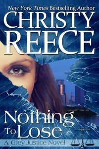 Nothing To Lose: A Grey Justice Novel - Published on Mar, 2014