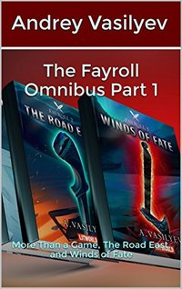 The Fayroll Omnibus Part 1: More Than a Game, The Road East, and Winds of Fate