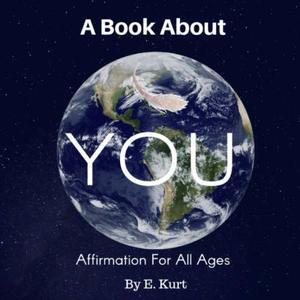 A Book About YOU: Affirmation For All Ages