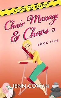 Chair Massage & Chaos (A Cozy Spa Mystery Book 5)
