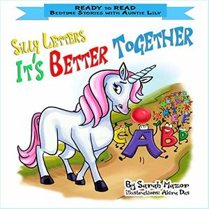 Silly Letters: IT'S BETTER TOGETHER: Help Kids Go to Sleep With a Smile (READY TO READ - bedtime stories children's picture books Book 3) - Published on Nov, 2018