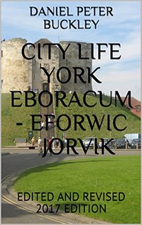 CITY LIFE YORK  EBORACUM - EFORWIC - JORVIK: EDITED AND REVISED 2017  EDITION