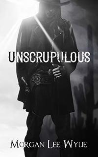 Unscrupulous: A Western Romance and Adventure Novel - Published on Jul, 2018