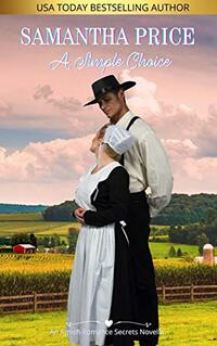 A Simple Choice: Amish Romance (Amish Romance Secrets Book 1) - Published on Jul, 2014