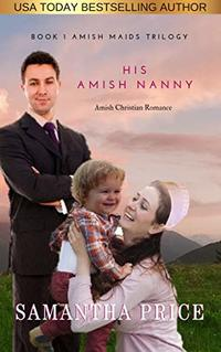 His Amish Nanny (Amish Christian Romance Novel): New and Lengthened 2018 edition Amish Maids (Amish Maids Trilogy Book 1)