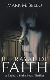Betrayal of Faith (A Zachary Blake Legal Thriller Book 1)