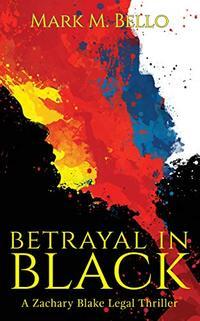 Betrayal in Black (A Zachary Blake Legal Thriller Book 4)
