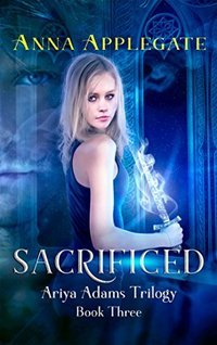 Sacrificed (Book 3 in the Ariya Adams Trilogy)