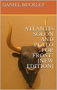 ATLANTIS SOLON AND PLATO FOR FROST?  [NEW EDITION]