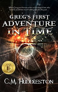 Greg's First Adventure in Time: A Time Travel Adventure Into Prehistoric America (Adventures in Time Book 1) - Published on Nov, 2014