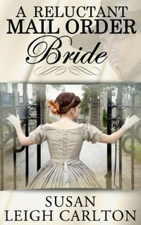 A Reluctant Mail Order Bride (Mail Order Brides Book 1)