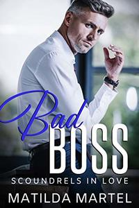 Bad Boss: An Older Man Younger Woman Romance (Scoundrels in Love Book 2)