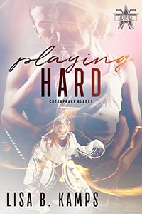 Playing Hard: A Chesapeake Blades Hockey Romance (The Chesapeake Blades Book 3)