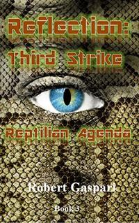 Reflection: Third Strike: The Reptilian Agenda - Published on Apr, 2020