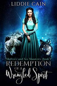 Redemption of a Wrangled Spirit (Shifters and Six-Shooters Book 1)